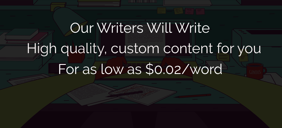 Our writers will write quality content for as low as $0.02 per word